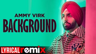 Background (Lyrical Remix) | Ammy Virk | MixSingh | DJ SSS | Latest Punjabi Songs 2020