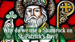 Why do we use a Shamrock on St. Patrick's Day?