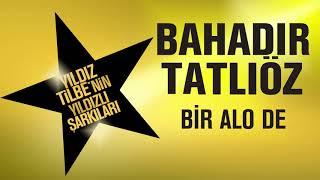 Bahadır Tatlıöz - Bir Alo De (Yıldız Tilbe'nin Yıldızlı Şarkıları)