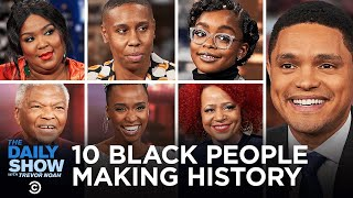 10 People Making Black History | The Daily Show