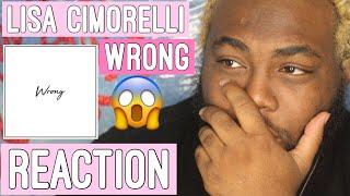 Lisa Cimorelli - Wrong | REACTION
