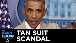 Obama's Tan Suit: The Worst Scandal in Presidential History   The Daily Show