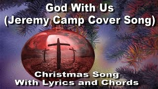 God With Us - CHRISTMAS Song with lyrics and chords (Jeremy Camp Cover)