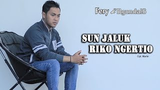 Sun Jaluk Riko Ngertio ~ Fery feat Edot Arisna   |   Official Video