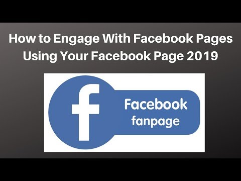 How to Engage With Facebook Pages Using Your Facebook Page 2019