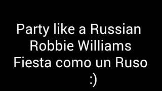 Robbie Williams - Party like a Russian letra Español/Inglés