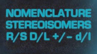Nomenclature Stereoisomers R/S D/L +/– d/l