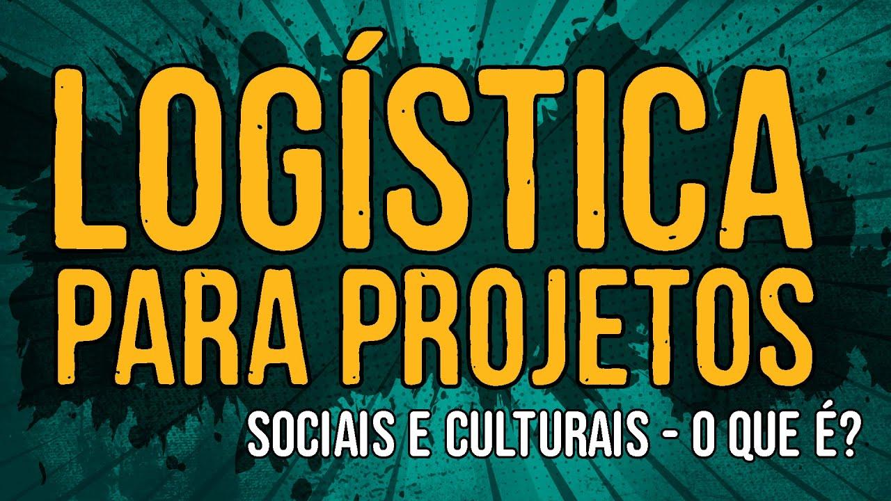 Logística Para Projetos Sociais e Culturais