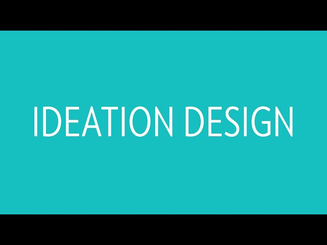 Ideation Design