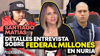 Federal Millones en Nuria (Santiago Matías Ofrece Detalles de Entrevista)