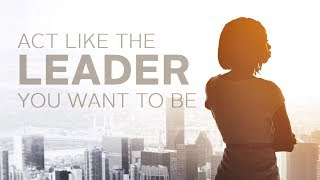 Act Like the Leader You Want to Be