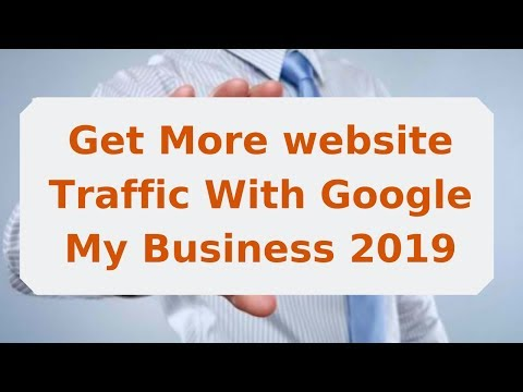 How to Get More website Traffic With Google My Business 2019