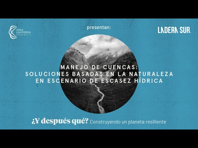 ¿Y después qué? - Manejo de cuencas: Soluciones basadas en la naturaleza en un contexto de escasez hídrica