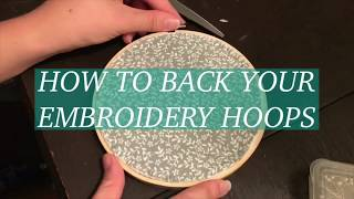 HOW TO BACK YOUR EMBROIDERY HOOPS