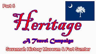 Heritage Travel Campaign-Part 6 (Savannah History Museum & Fort Sumter)