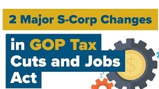 "New Tax Bill & Small Businesses: (2 Major S-Corp changes) in the GOP Tax Law ""Tax Cuts and Jobs Act