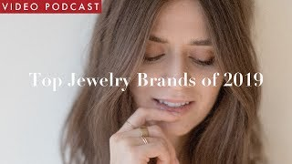 Top 5 Jewelry Brands Im Eyeing In 2019   Video Podcast