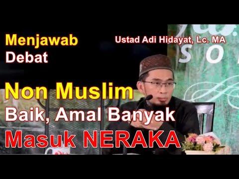 DIMANA KEADILAN ALLAH! Kenapa Non Muslim BAIK banyak Amal Masuk Neraka - Ustadz Adi Hidayat Lc. MA