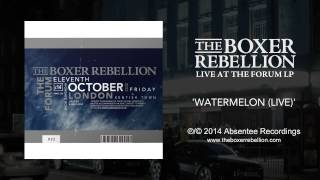 The Boxer Rebellion - Watermelon (Live at the Forum)