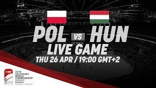 Poland - Hungary | Live | 2018 IIHF Ice Hockey World Championship Division I Group A