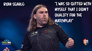 "Ryan Searle: ""I was so gutted with myself that I didn't qualify for the Matchplay"""