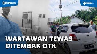 Kasus Wartawan Tewas Ditembak OTK di Sumut: Rekan Singgung soal Pemberitaan Sarang Narkoba