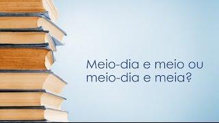 Dicas de Português: Meio-dia e meia ou Meio-dia e meio?