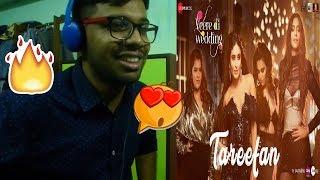 Tareefan - Veere Di Wedding|QARAN  Ft. Badshah|Kareena,Sonam,Swara & Shikha|Reaction & Thoughts