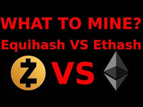 What To Mine? Equihash VS Ethash: ZCash? Ethereum? ZClassic? Ethereum Classic?