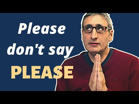 PLEASE DON'T SAY PLEASE: It's not as Polite as you Think