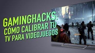 Gaming Hacks: Cómo calibrar tu TV para videojuegos