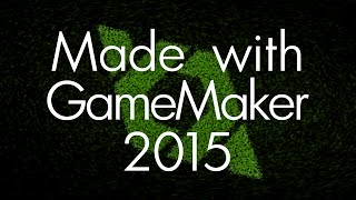 Made with GameMaker - 2015 Showreel