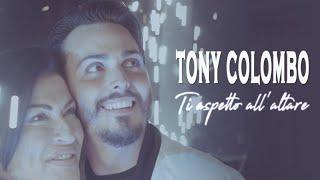 Tony Colombo   Ti Aspetto All'Altare (Video Ufficiale 2018)
