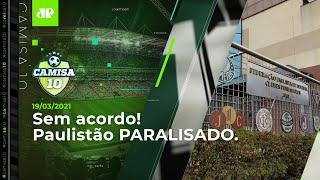Final de semana sem futebol em São Paulo | Camisa 10 – 19/03