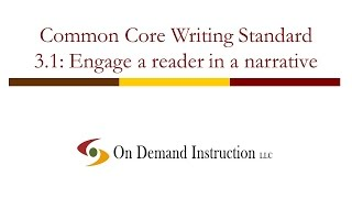 Common Core Writing Standard 3.1:  How Do You Engage The Reader With Your Narrative (Story)?