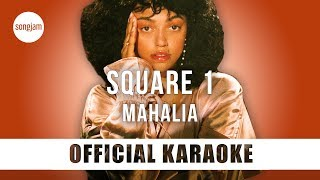 Mahalia - Square 1 (Official Karaoke Instrumental) | SongJam