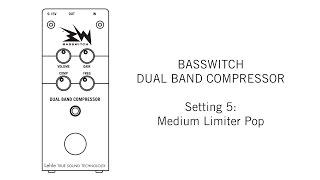 BASSWITCH DUAL BAND COMPRESSOR Setting 5: Medium Limiter Pop