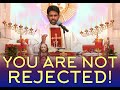 Fr Antony Parankimalil VC - You are not rejected!