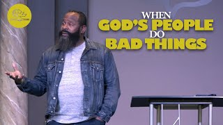 WHEN GOD'S PEOPLE DO BAD THINGS