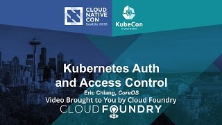 Kubernetes Auth and Access Control by Eric Chiang, CoreOS