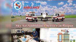 Take Benefit of Sky Air Ambulance in Ranchi with Responsible Medical Team