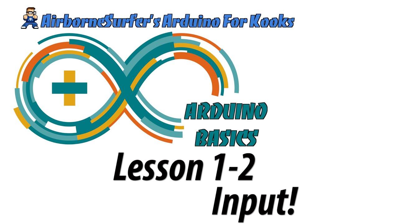 "Arduino Basics Lesson 1-2: ""Input!"""