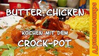 Indisches Butter Chicken aus dem Crockpot / Slow Cooker / Schongarer - Kochen mit dem Crockpot