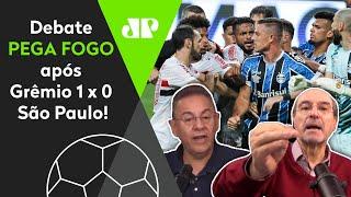 'Aceita que o Grêmio foi mais eficiente que o São Paulo, cara' Debate PEGA FOGO!