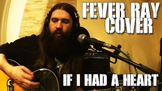 If I Had A Heart (Fever Ray acoustic cover)