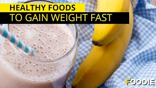 Healthy Foods That Will Make You Gain Weight Fast | The Foodie
