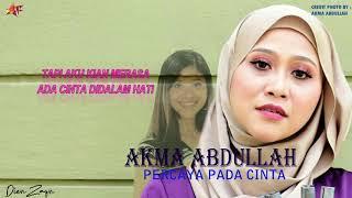 AKMA ABDULLAH AF3- PERCAYA PADA CINTA (LIRIK)