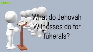 What Do Jehovah Witnesses Do For Funerals?