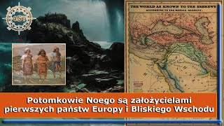 Potomkowie Noego są założycielami pierwszych państw Europy i Bliskiego Wschodu