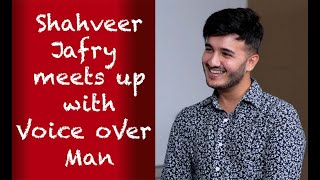 Shahveer Jafry meets up with Voice Over Man
